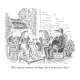 """We're only here summers  but Roger likes to be taken for a local"" - New Yorker Cartoon"