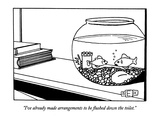 """I've already made arrangements to be flushed down the toilet"" - New Yorker Cartoon"