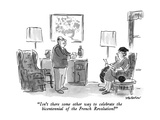 """Isn't there some other way to celebrate the bicentennial of the French Re…"" - New Yorker Cartoon"