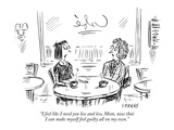 """I feel like I need you less and less  Mom  now that I can make myself fee…"" - New Yorker Cartoon"