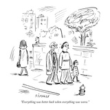"""Everything was better back when everything was worse"" - New Yorker Cartoon"