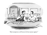 """My incompetence will become the basis of your appeal"" - New Yorker Cartoon"