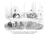 """Two lone corporate lawyers sitting down to do battle Don't you find some…"" - New Yorker Cartoon"