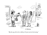"""""""By the way  this isn't a robbery It's just coercive borrowing"""" - New Yorker Cartoon"""