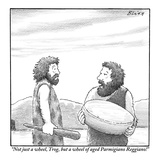 """Not just a wheel  Trog  but a wheel of aged Parmigiano Reggiano!"" - New Yorker Cartoon"