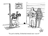 """Yes  you're a bad boy  Be that bad criminal  man—own it!"" - New Yorker Cartoon"