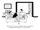 """Before interest rates get any higher  maybe we should start thinking abou…"" - New Yorker Cartoon"