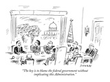 """The key is to blame the federal government without implicating this Admin…"" - New Yorker Cartoon"
