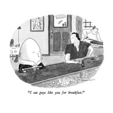 """I eat guys like you for breakfast"" - New Yorker Cartoon"