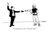 """Use the platinum card—I need the miles"" - New Yorker Cartoon"