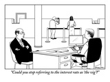 """Could you stop referring to the interest rate as 'the vig'"" - New Yorker Cartoon"