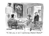 """Is that you  or am I experiencing Artificial Reality"" - New Yorker Cartoon"