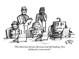 """The robots have become self-aware and self-loathing Now all they do is w…"" - New Yorker Cartoon"