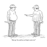 """Shut up You could use an Empire waist  too!"" - New Yorker Cartoon"