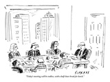 """Today's meeting will be endless  with a half-hour break for lunch"" - New Yorker Cartoon"