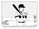 """hey fans! im at bat  btm 9th  bases loaded  score tied--oops  jst got ca…"" - New Yorker Cartoon"