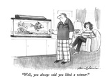 """Well  you always said you liked a winner"" - New Yorker Cartoon"