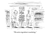 """The active ingredient is marketing"" - New Yorker Cartoon"
