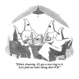 """Ethnic cleansing  It's got a nice ring to it  Let's find out who's doin…"" - New Yorker Cartoon"