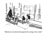 """""""My dad was too much of a babe magnet for the marriage to have worked"""" - New Yorker Cartoon"""