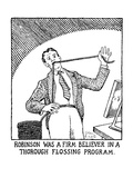 Robinson was a firm believer in a thorough flossing program - New Yorker Cartoon