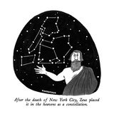 After the death of New York City  Zeus placed it in the heavens as a const… - New Yorker Cartoon