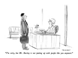 """I'm sorry  but Mr Barclay is not putting up with people like you anymore…"" - New Yorker Cartoon"