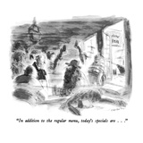 """""""In addition to the regular menu  today's specials are   """" - New Yorker Cartoon"""