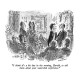 """""""I think it's a bit late in the evening  Harold  to tell them about your w…"""" - New Yorker Cartoon"""