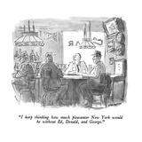 """""""I keep thinking how much pleasanter New York would be without Ed  Donald …"""" - New Yorker Cartoon"""