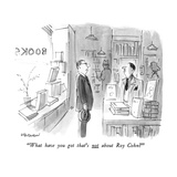 """""""What have you got that's not about Roy Cohn"""" - New Yorker Cartoon"""