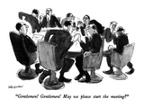 """Gentlemen!  Gentlemen!  May we please start the meeting"" - New Yorker Cartoon"