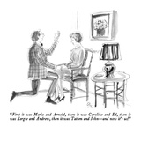 """First it was Maria and Arnold  then it was Caroline and Ed  then it was F…"" - New Yorker Cartoon"