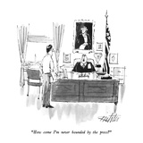 """How come I'm never hounded by the press"" - New Yorker Cartoon"