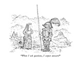 """""""When I ask questions  I expect answers!"""" - New Yorker Cartoon"""