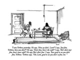 """I saw Yerkow yesterday  He says  'How ya doin'  Leon'  I says  'Just fi…"" - New Yorker Cartoon"