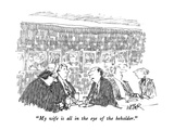 """My wife is all in the eye of the beholder"" - New Yorker Cartoon"