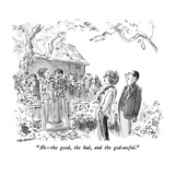 """""""Ah – the good  the bad  and the god-awful"""" - New Yorker Cartoon"""