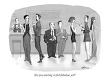 """Are you starting to feel fabulous yet"" - New Yorker Cartoon"