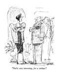 """You're very interesting  for a civilian"" - New Yorker Cartoon"