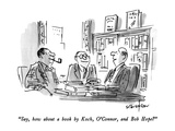 """Say  how about a book by Koch  O'Connor  and Bob Hope"" - New Yorker Cartoon"