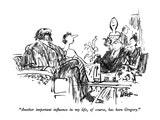 """Another important influence in my life  of course  has been Gregory"" - New Yorker Cartoon"