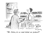 """""""Mr Colton  do we stand behind our products"""" - New Yorker Cartoon"""