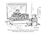 """This may surprise you  Worthington  but I'm a man who believes that nothi…"" - New Yorker Cartoon"
