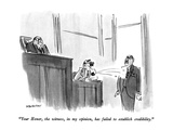"""Your Honor  the witness  in my opinion  has failed to establish credibili…"" - New Yorker Cartoon"