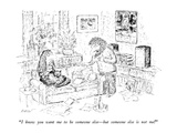 """""""I know you want me to be someone else—but someone else is not me!"""" - New Yorker Cartoon"""