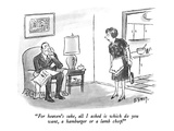 """""""For heaven's sake  all I asked is which do you want  a hamburger or a lam…"""" - New Yorker Cartoon"""