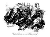 """Mother's ninety-one and still depreciating"" - New Yorker Cartoon"