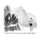 """I don't know  He seems to be some kind of throw-ahead"" - New Yorker Cartoon"