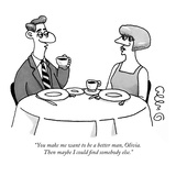 """""""You make me want to be a better man  Olivia Then maybe I could find some…"""" - New Yorker Cartoon"""